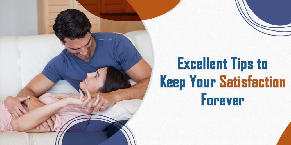 Excellent Tips to keep your Satisfaction Forever